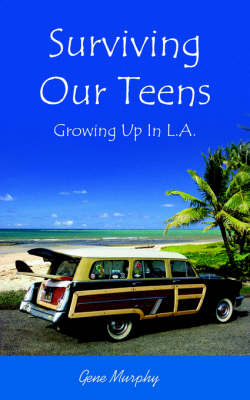Surviving Our Teens by Gene Murphy