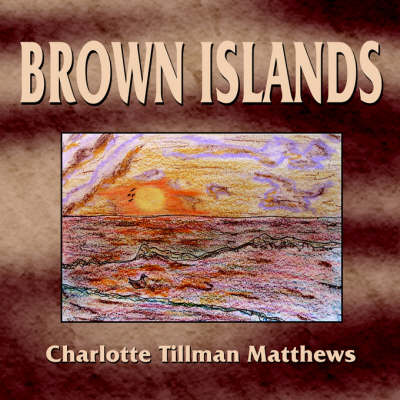 Brown Islands by Charlotte , Tillman Matthews