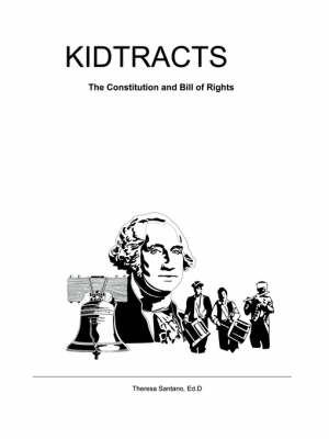 Kidtracts The Constitution and Bill of Rights by Theresa Santano Ed. D