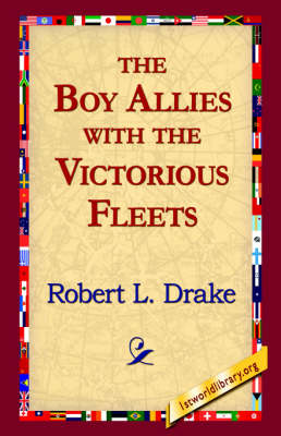 The Boy Allies with the Victorious Fleets by Robert L Drake