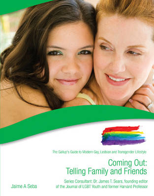 Coming Out: Telling Family and Friends The Gallup's Guide to Modern Gay, Lesbian & Transgender Lifestyle by Jaime Seba, James T. Sears