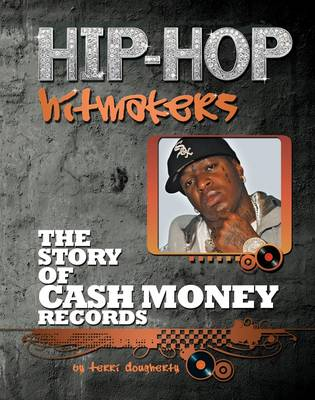 The Story of Cash Money Records by Terri Dougherty