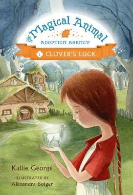 The Magical Animal Adoption Agency Clover's Luck by Kallie George