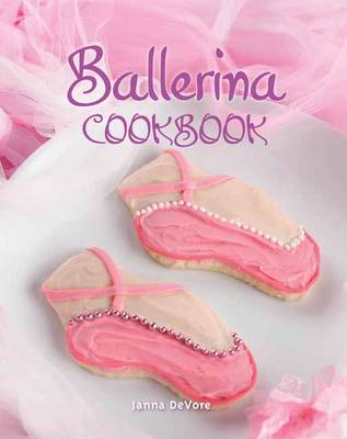Ballerina Cookbook by Janna DeVore