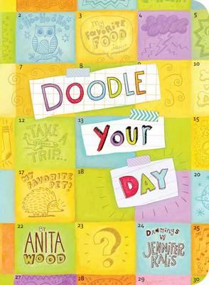 Doodle Your Day by Anita Wood, Jennifer Kalis