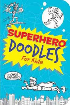 Superhero Doodles for Kids by Chris Sabatino