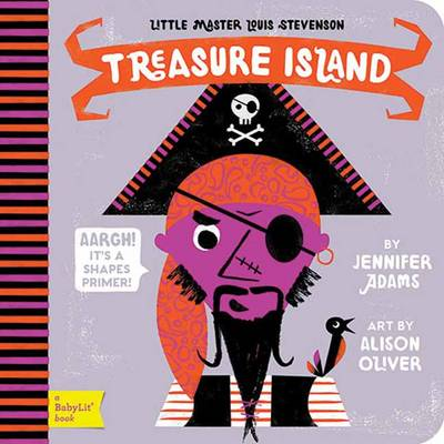 Little Master Louis Stevenson A Shapes Primer Treasure Island by Jennifer Adams, Alison Oliver