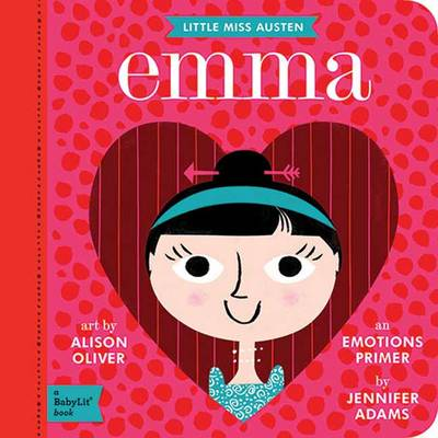 Little Miss Austen An Emotions Primer Emma by Jennifer Adams, Alison Oliver