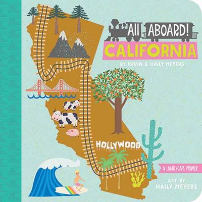All Aboard in California A Train Primer by Haily Meyers, Kevin Meyers
