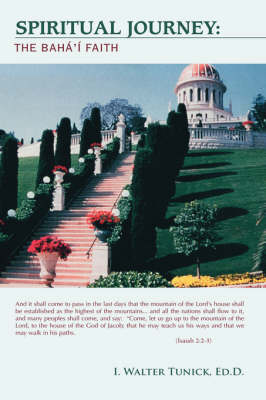 Spiritual Journey The Baha'i Faith by I. Walter Tunick