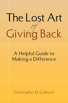 The Lost Art of Giving Back by Christopher D Cathcart