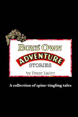Boys' Own Adventure Stories A Collection of Spine-tingling Tales by Peter Daley
