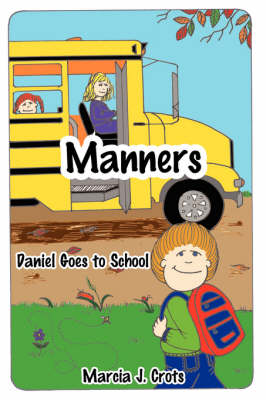Manners Daniel Goes to School by Marcia J. Crots