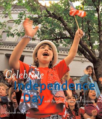 Celebrate Independence With Parades, Picnics, and Fireworks by Deborah Heiligman