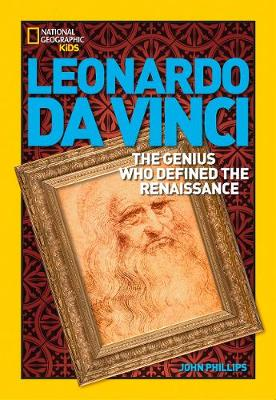 Leonardo da Vinci The Genius Who Defined the Renaissance by John Phillips, National Geographic Kids