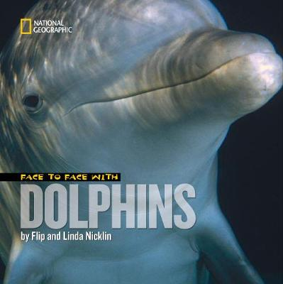 Face to Face with Dolphins by Flip Nicklin, Linda Nicklin