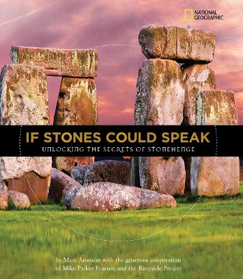 If Stones Could Speak Unlocking the Secrets of Stonehenge by Marc Aronson, Mike Parker Pearson