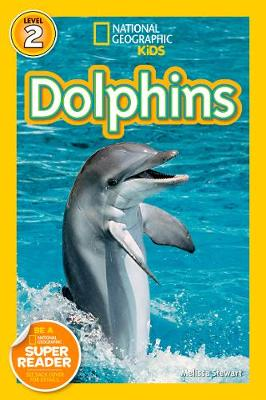 National Geographic Kids Readers: Dolphins by Melissa Stewart