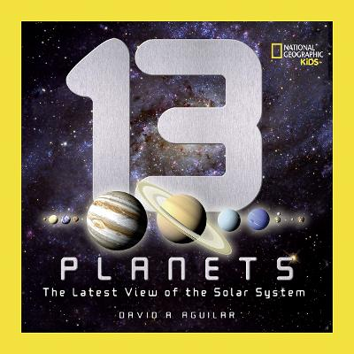 13 Planets The Latest View of the Solar System by David A. Aguilar
