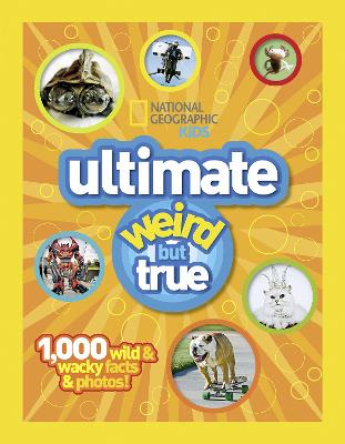 Ultimate Weird but True! 1,000 Wild & Wacky Facts and Photos by National Geographic