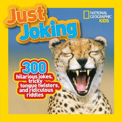 Just Joking 300 Hilarious Jokes, Tricky Tongue Twisters, and Ridiculous Riddles by National Geographic Kids