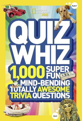 Quiz Whiz 1,000 Super Fun, Mind-Bending, Totally Awesome Trivia Questions by National Geographic Kids Magazine