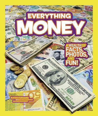 Everything Money A Wealth of Facts, Photos, and Fun! by Kathy Furgang