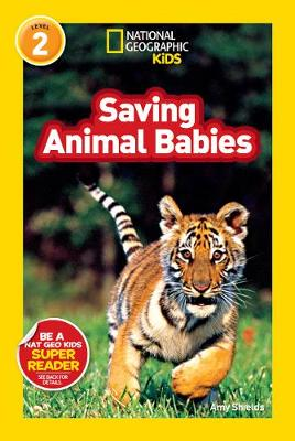 National Geographic Kids Readers: Saving Animal Babies by Amy Shields