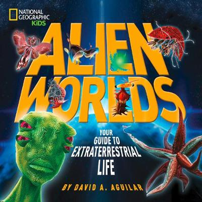 Alien Worlds Your Guide to Extraterrestrial Life by David Aguilar
