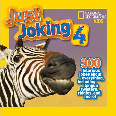 Just Joking 4 300 Hilarious Jokes About Everything, Including Tongue Twisters, Riddles, and More! by National Geographic