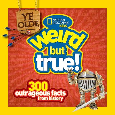 Ye Olde Weird But True! 300 Outrageous Facts from History by Cheryl Harness