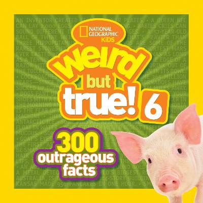 Weird But True! 6 300 Outrageous Facts by National Geographic Kids