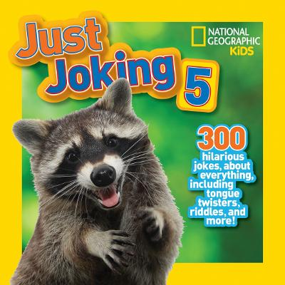 Just Joking 5 300 Hilarious Jokes About Everything, Including Tongue Twisters, Riddles, and More! by National Geographic Kids