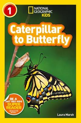 National Geographic Kids Readers: Catepillar to Butterfly by Laura Marsh