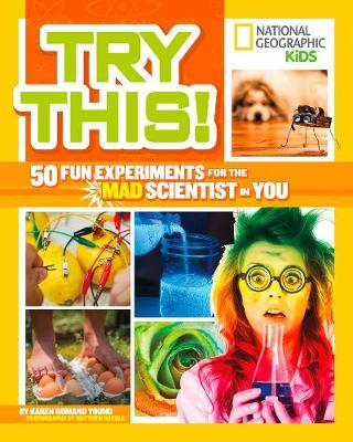 Try This! 50 Fun Experiments for the Mad Scientist in You by Karen Romano Young