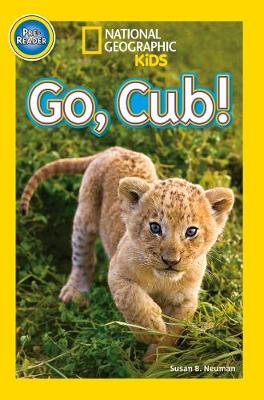 National Geographic Kids Readers: Go, Cub! by National Geographic Kids