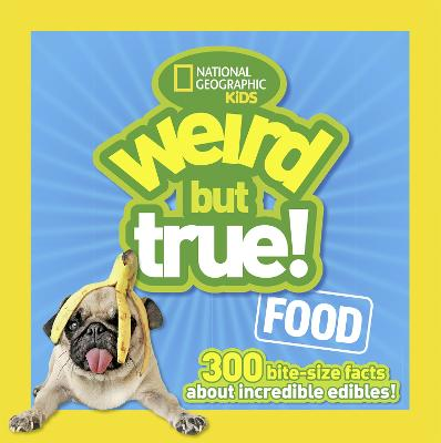 Weird But True! Food 300 Bite-Size Facts About Incredible Edibles by Julie Beer