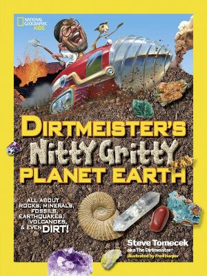 Dirtmeister's Nitty Gritty Planet Earth All About Rocks, Minerals, Fossils, Earthquakes, Volcanoes, & Even Dirt! by Steve Tomecek