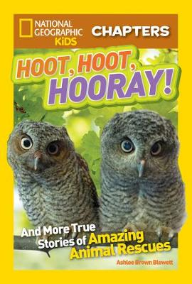 National Geographic Kids Chapters: Hoot, Hoot, Hooray! And More True Stories of Amazing Animal Rescues by Ashlee Brown Blewett