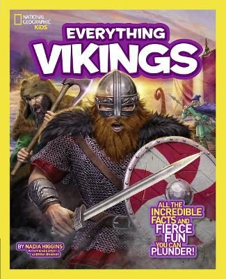 Everything Vikings All the Incredible Facts and Fierce Fun You Can Plunder by Nadia Higgins
