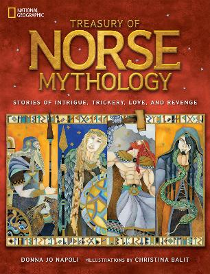 Treasury of Norse Mythology Stories of Intrigue, Trickery, Love, and Revenge by Donna Jo Napoli