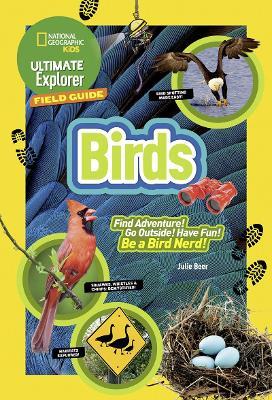 Ultimate Explorer Field Guide: Birds by Julie Beer