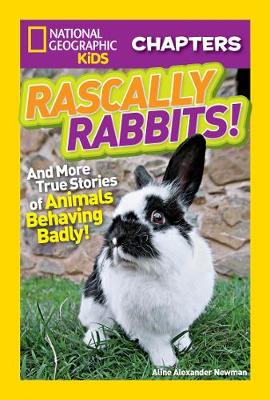 National Geographic Kids Chapters: Rascally Rabbits! And More True Stories of Animals Behaving Badly by Aline Alexander Newman