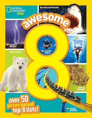 Awesome 8 50 Picture-Packed Top 8 Lists! by National Geographic Kids