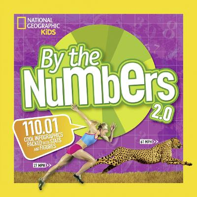 By the Numbers 2.0 110.01 Cool Infographics Packed with Stats and Figures by National Geographic Kids