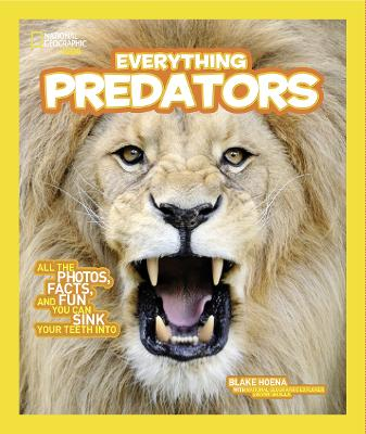 National Geographic Kids Everything Predators All the Photos, Facts, and Fun You Can Sink Your Teeth into by Blake Hoena