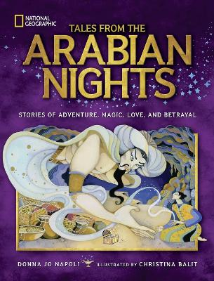 Tales From the Arabian Nights Stories of Adventure, Magic, Love, and Betrayal by Donna Jo Napoli, National Geographic Kids