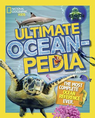 Ultimate Oceanpedia The Most Complete Ocean Reference Ever by Christina Wilsdon, National Geographic Kids