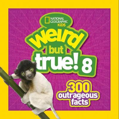 Weird But True! 8 by National Geographic Kids