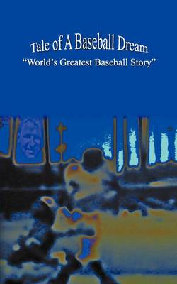 Tale of A Baseball Dream World's Greatest Baseball Story by Jerry Pearlman
